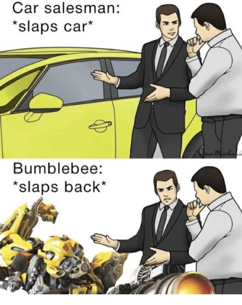 Car Salesman Slaps Car Bumblebee Slaps Back Back Meme On Me Me