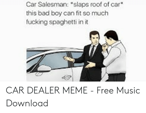 Car Salesman Slaps Roof Of Car This Bad Boy Can Fit So Much Fucking
