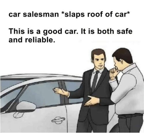 How To Be A Good Car Salesman >> Car Salesman Slaps Roof Of Car This Is A Good Car It Is Both Safe