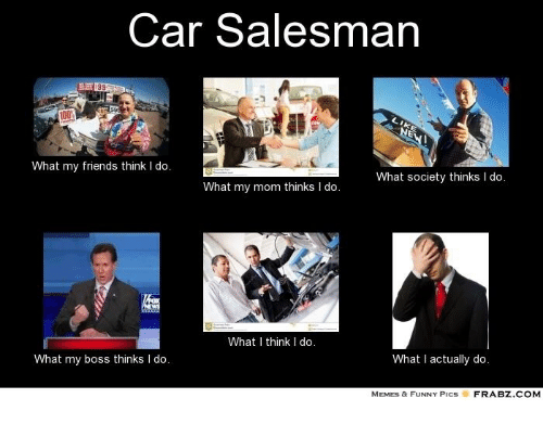 Car Salesman What My Friends Think L Do What Society