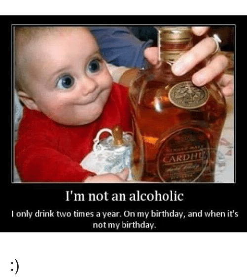 Birthday Drinking And Memes Cardh Im Not An Alcoholic I Only
