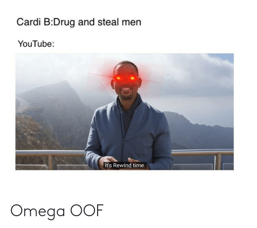 Cardi BDrug and Steal Men YouTube It's Rewind Time Omega OOF