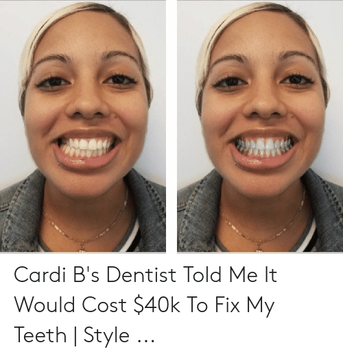 Cardi B S Dentist Told Me It Would Cost 40k To Fix My Teeth