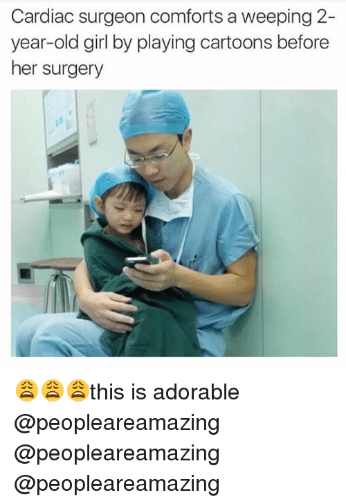 Memes, Cartoons, and Girl: Cardiac surgeon comforts a weeping 2-  year-old girl by playing cartoons before  her surgery 😩😩😩this is adorable @peopleareamazing @peopleareamazing @peopleareamazing