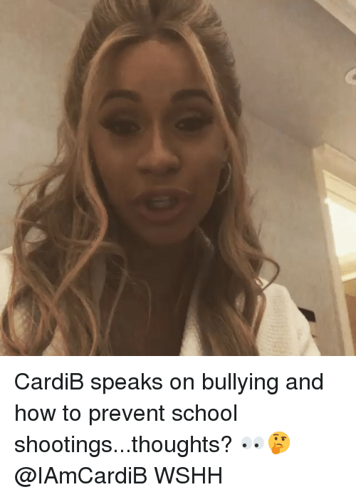 Memes, School, and Wshh: CardiB speaks on bullying and how to prevent school shootings...thoughts? 👀🤔 @IAmCardiB WSHH