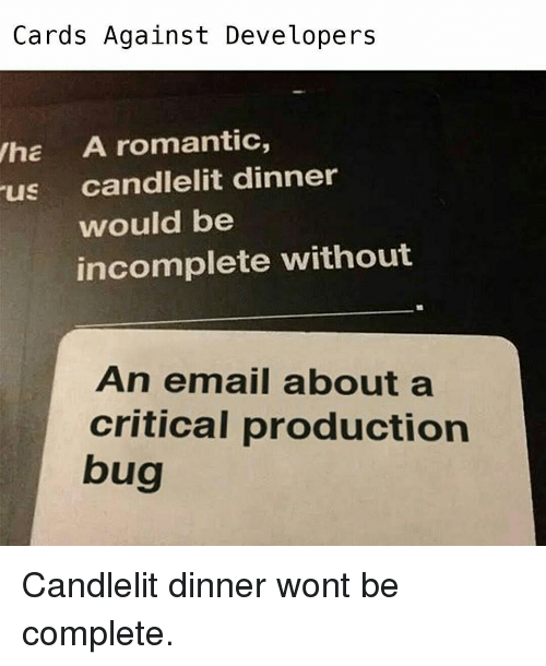 Email, Bug, and Romantic: Cards Against Developers  ha A romantic,  us candlelit dinner  would be  incomplete without  An email about a  critical production  bug Candlelit dinner wont be complete.
