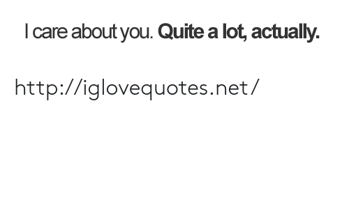 Http, Quite, and Net: care about you. Quite a lot, actually. http://iglovequotes.net/