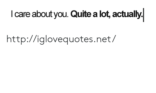 Http, Quite, and Net: care about you. Quite a lot, actually http://iglovequotes.net/