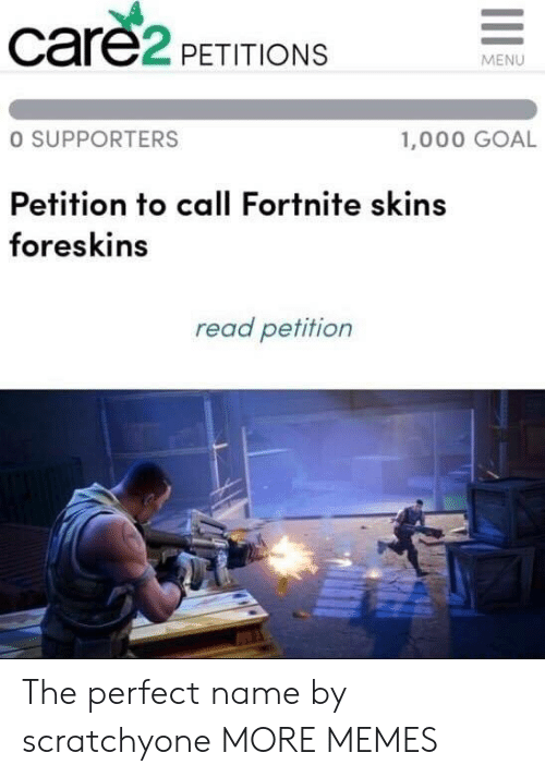 Dank, Memes, and Target: care2 PETITIONS  MENU  O SUPPORTERS  1,000 GOAL  Petition to call Fortnite skins  foreskins  read petition The perfect name by scratchyone MORE MEMES
