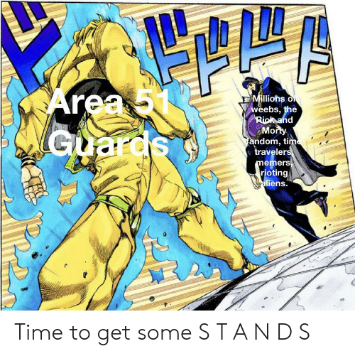 Rick and Morty, Aliens, and Time: CArea  Guards  Millions oi  weebs, the  Rick and  Morty  fandom, time  travelers  memers  rioting  aliens. Time to get some S T A N D S