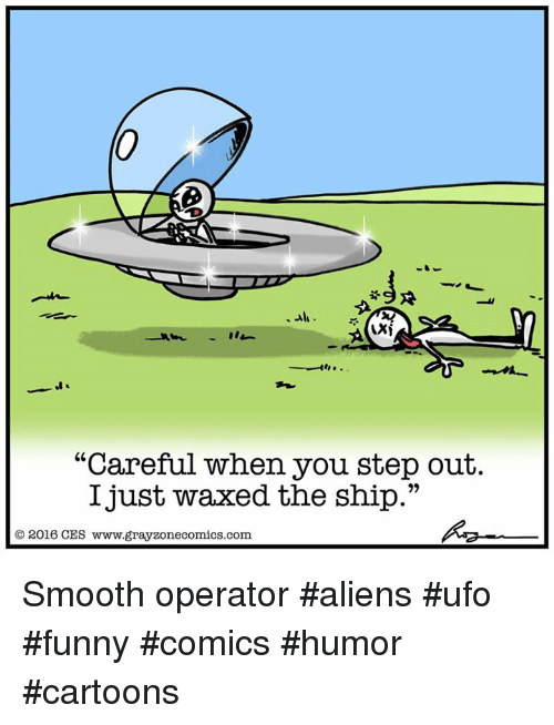 """Memes, Smooth, and Aliens: """"Careful when you step out.  I just waxed the ship.""""  2016 CES www.grayzonecomics.com. Smooth operator #aliens #ufo #funny #comics #humor #cartoons"""