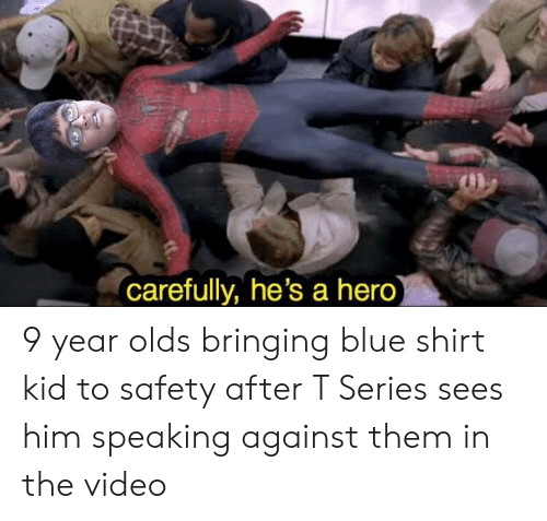 Videos, Blue, and Kids: carefully, he's a hero 9 year olds bringing blue shirt kid to safety after T Series sees him speaking against them in the video