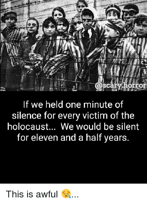 carihorror if we held one minute of silence for every 24939260 ✅ 25 best memes about the holocaust the holocaust memes
