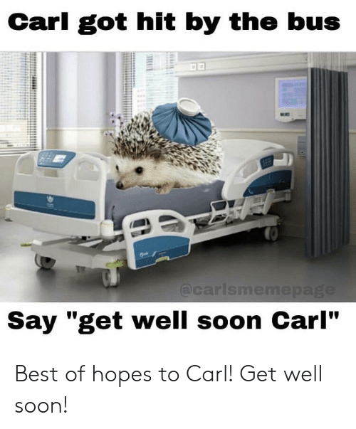"""Soon..., Best, and Best Of: Carl got hit by the bus  Say """"get well soon Carl"""" Best of hopes to Carl! Get well soon!"""