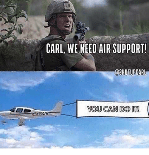 carl we need air support oshutupcarl you can do 19317168 carl we need air support! oshutupcarl you can do air meme on me me