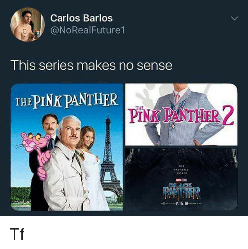 Legacy, Pink, and Dank Memes: Carlos Barlos  @NoRealFuture1  I his series makes no sense  THE PINK PANTHER  PINK PANTHER 2  2.  FATHER'S  LEGACY  ACK Tf