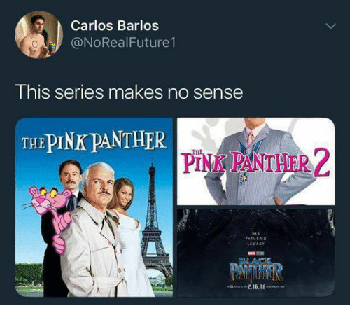 Legacy, Pink, and Panther: Carlos Barlos  @NoRealFuture1  This series makes no sense  THE PINK PANTHER  PINK PANTHER 2  FATHER'S  LEGACY  2.16.18