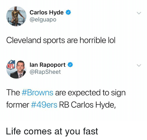 San Francisco 49ers, Life, and Lol: Carlos Hyde  @elguapo  Cleveland sports are horrible lol  NFL  fftlfa lan Rapoport e》  @RapSheet  The #Browns are expected to sign  former #49ers RB Carlos Hyde, Life comes at you fast