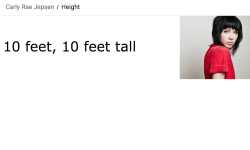 Carly Rae Jepsen, Feet, and Carly Rae: Carly Rae Jepsen / Height  10 feet, 10 feet tall