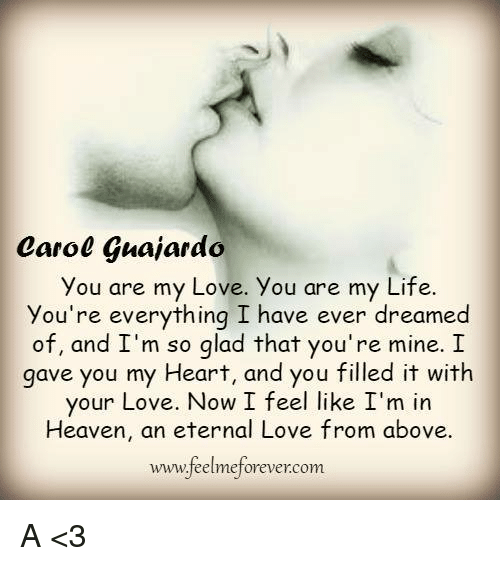 Carol Guajardo You Are My Love You Are My Life Youre Everything I