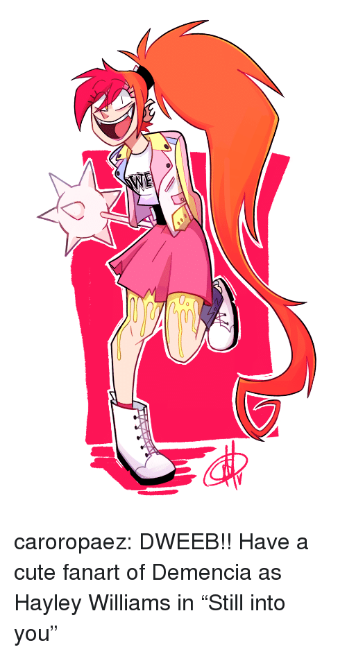 """Cute, Target, and Tumblr: caroropaez:  DWEEB!! Have a cute fanart of Demencia as Hayley Williams in""""Still into you"""""""