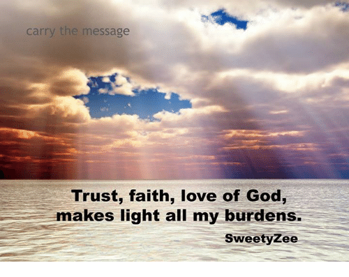 Carry the Message Trust Faith Love of God Makes Light All My Burdens