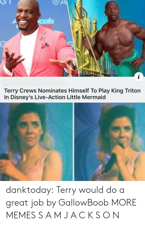 Dank, Memes, and Terry Crews: cas  i  Terry Crews Nominates Himself To Play King Triton  In Disney's Live-Action Little Mermaid danktoday:  Terry would do a great job by GallowBoob MORE MEMES  S A M  J A C K S O N