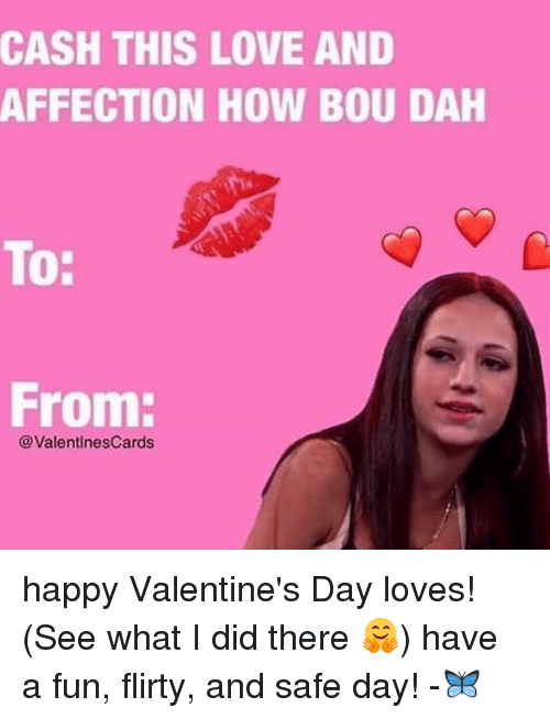 Memes, 🤖, and Valentines Cards: CASH THIS LOVE AND  AFFECTION HOW BOU DAH  From  @Valentines Cards happy Valentine's Day loves! (See what I did there 🤗) have a fun, flirty, and safe day! -🦋