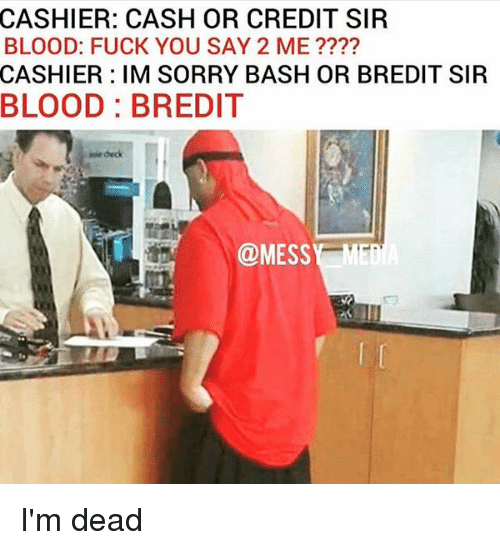 cashier cash or credit sir blood fuck you say 2 2654108 cashier cash or credit sir blood fuck you say 2 me cashier im sorry