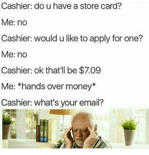 Cashier Do U Have A Store Card Me No Cashier Would U Like To Apply