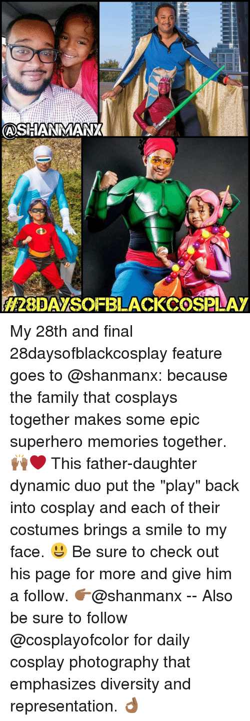 "Memes, Superhero, and Cosplay: CASI ANAMANX  H2SBIDAMSOFBLACKCOSSPLAY My 28th and final 28daysofblackcosplay feature goes to @shanmanx: because the family that cosplays together makes some epic superhero memories together. 🙌🏾❤️ This father-daughter dynamic duo put the ""play"" back into cosplay and each of their costumes brings a smile to my face. 😃 Be sure to check out his page for more and give him a follow. 👉🏾@shanmanx -- Also be sure to follow @cosplayofcolor for daily cosplay photography that emphasizes diversity and representation. 👌🏾"