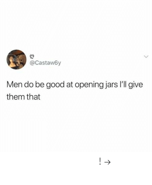 Pinterest, Good, and Them: @Castaw6y  Men do be good at opening jars I'll give  them that 𝘍𝘰𝘭𝘭𝘰𝘸 𝘮𝘺 𝘗𝘪𝘯𝘵𝘦𝘳𝘦𝘴𝘵! → 𝘤𝘩𝘦𝘳𝘳𝘺𝘩𝘢𝘪𝘳𝘦𝘥