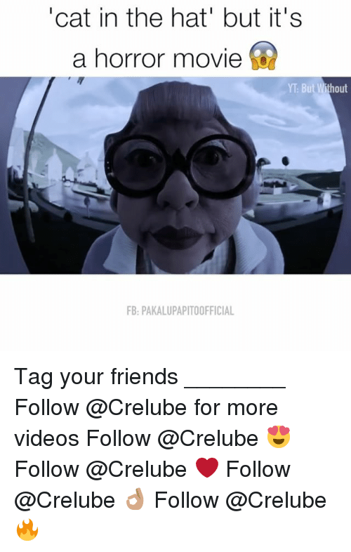 """Memes, 🤖, and Cat: """"cat in the hat but it's  a horror movie  YT But out  FB: PAKALUPAPITOOFFICIAL Tag your friends ________ Follow @Crelube for more videos Follow @Crelube 😍 Follow @Crelube ❤ Follow @Crelube 👌🏽 Follow @Crelube 🔥"""