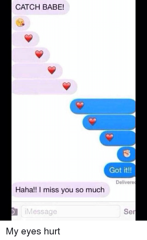 Catch Babe Got It Delivere Haha I Miss You So Much Imessage Ser