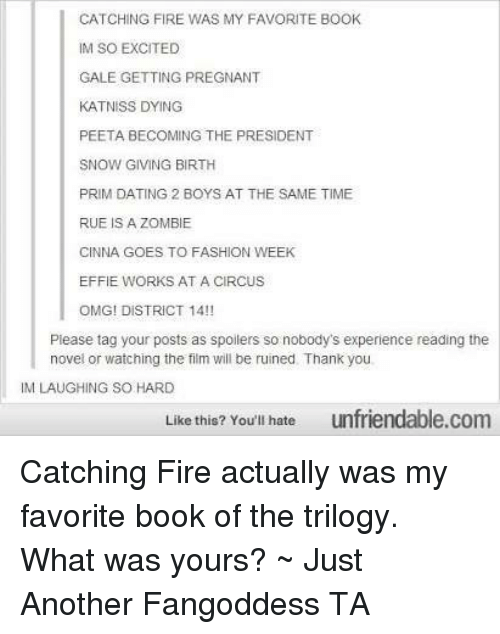 CATCHING FIRE WAS MY FAVORITE BOOK IM SO EXCITED GALE
