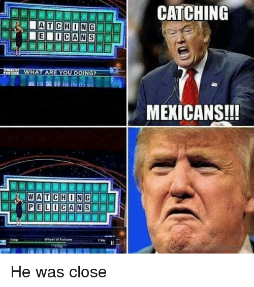 Politics, Mexicans, and  Close: CATCHING  MEXICANS!!!