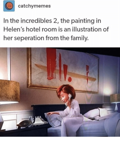 Family, The Incredibles, and Hotel: catchymemes  in the incredibles 2, the painting in  Helen's hotel room is an illustration of  her seperation from the family.