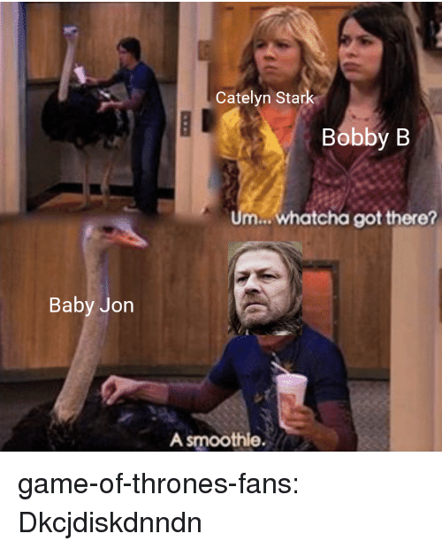Game of Thrones, Tumblr, and Catelyn Stark: Catelyn Stark  Bobby B  m... whatcha got there?  Baby Jon  A smoothie. game-of-thrones-fans:  Dkcjdiskdnndn
