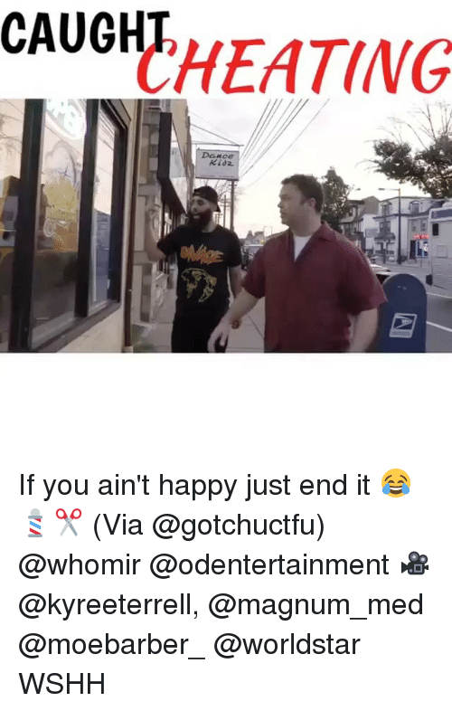 Cheating, Memes, and Worldstar: CAUGHT  CHEATING  Kidz If you ain't happy just end it 😂💈✂️ (Via @gotchuctfu) @whomir @odentertainment 🎥 @kyreeterrell, @magnum_med @moebarber_ @worldstar WSHH