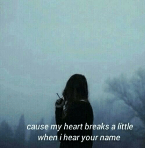 Heart, Name, and My Heart: cause my heart breaks a little  when i hear your name