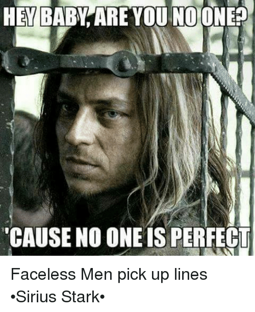 cause no one is perfect faceless men pick up lines 4929709 ✅ 25 best memes about pick up lines pick up lines memes,Meme Pick Up Lines