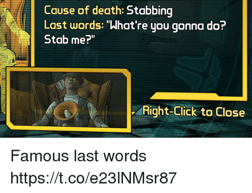 """Click, Death, and Last Words: Cause of death:  Last words: """"What're you gonna do?  Stab me?""""  Right-Click to Close Famous last words https://t.co/e23lNMsr87"""