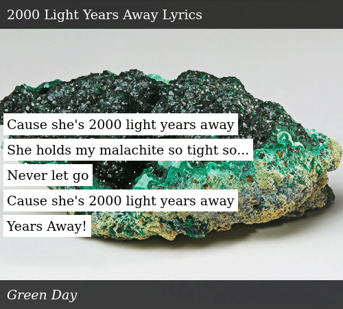 Cause She's 2000 Light Years Away She Holds My Malachite So