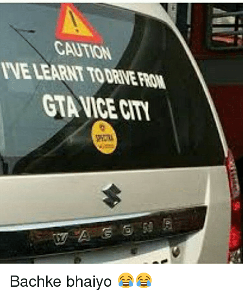 CAUTION I'VE LEARNT TO DRIVE FROM GTA VICE CITY 59 Bachke