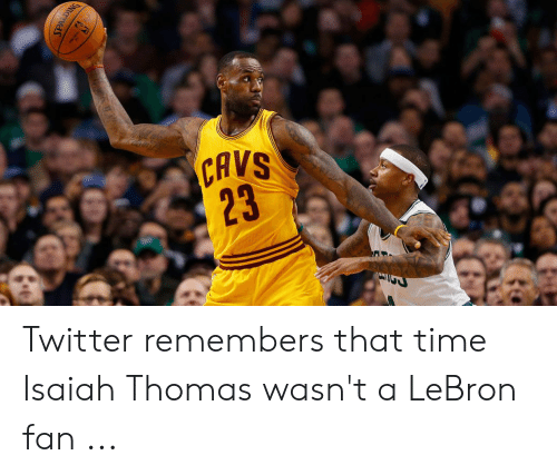 Cavs, Twitter, and Lebron: CAVS  23 Twitter remembers that time Isaiah Thomas wasn't a LeBron fan ...