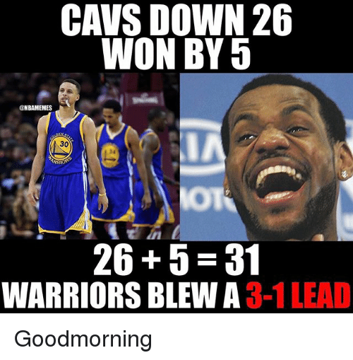 cavs down 26 won by 5 nbamemes 30 26 5 19485844 ✅ 25 best memes about warriors blew a 3 1 lead warriors blew a