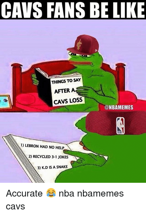 Basketball, Be Like, and Cavs: CAVS FANS BE LIKE  THINGS TO SAY  AFTER A  CAVS LOSS  @NBAMEMES  1) LEBRON HAD NO HELP  2) RECYCLED 3-1 JOKES  3) K.D IS A SNAKE Accurate 😂 nba nbamemes cavs