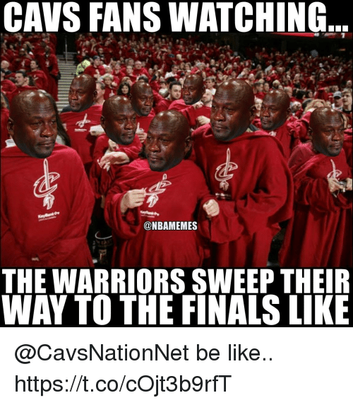Be Like, Cavs, and Finals: CAVS FANS WATCHING,  @NBAMEMES  THE WARRIORS SWEEP THEIR  WAY TO THE FINALS LIKE @CavsNationNet be like.. https://t.co/cOjt3b9rfT