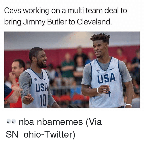 Basketball, Cavs, and Jimmy Butler: Cavs working on a multi team deal to  bring Jimmy Butler to Cleveland.  USA  USA 👀 nba nbamemes (Via SN_ohio-Twitter)