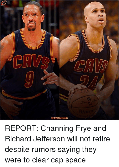 Memes, Space, and 🤖: CAVSCONTENT REPORT: Channing Frye and Richard Jefferson will not retire despite rumors saying they were to clear cap space.